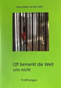 """Anna Neder v.d. Goltz """"Oft bemerkt die Welt uns nicht"""""""